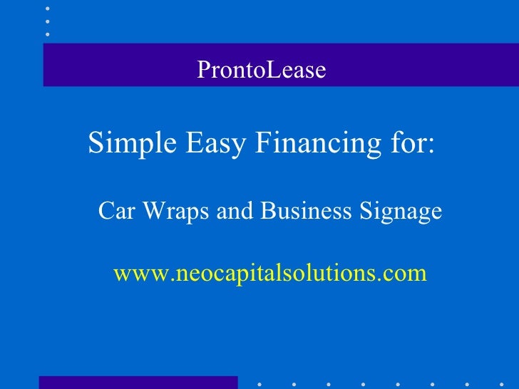 ProntoLease   Simple Easy Financing for: Car Wraps and Business Signage www.neocapitalsolutions.com