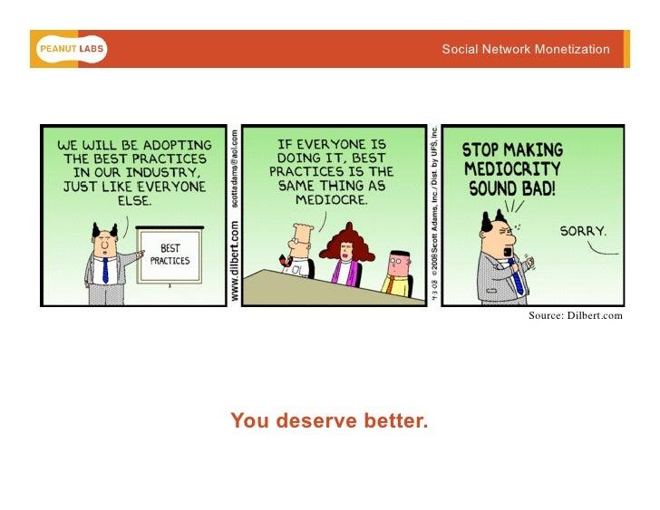 Social Network Monetization                                        Source: Dilbert.com     You deserve better.