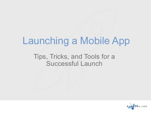 Launching a Mobile App Tips, Tricks, and Tools for a Successful Launch