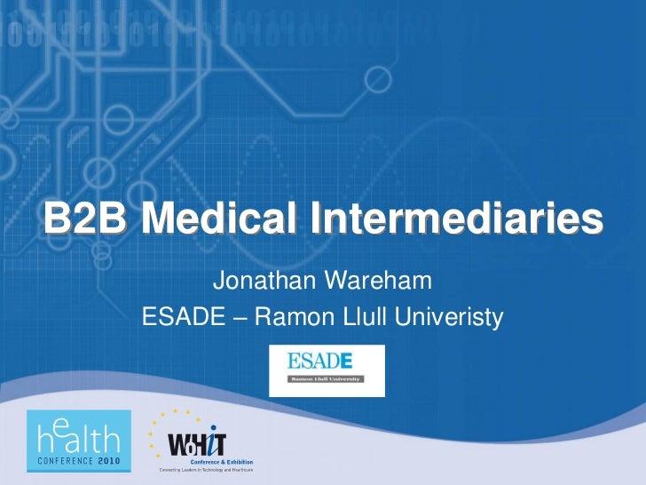 B2B Medical Intermediaries         Jonathan Wareham     ESADE – Ramon Llull Univeristy
