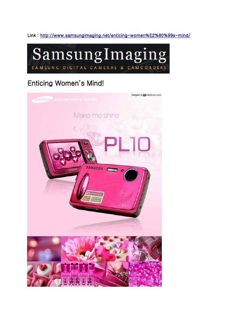 Link : http://www.samsungimaging.net/enticing-women%E2%80%99s-mind/     Enticing Women's Mind!