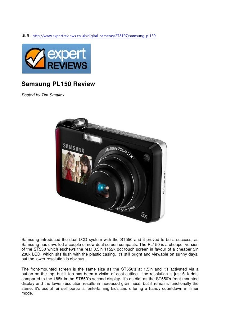 ULR : http://www.expertreviews.co.uk/digital-cameras/278197/samsung-pl150     Samsung PL150 Review Posted by Tim Smalley  ...