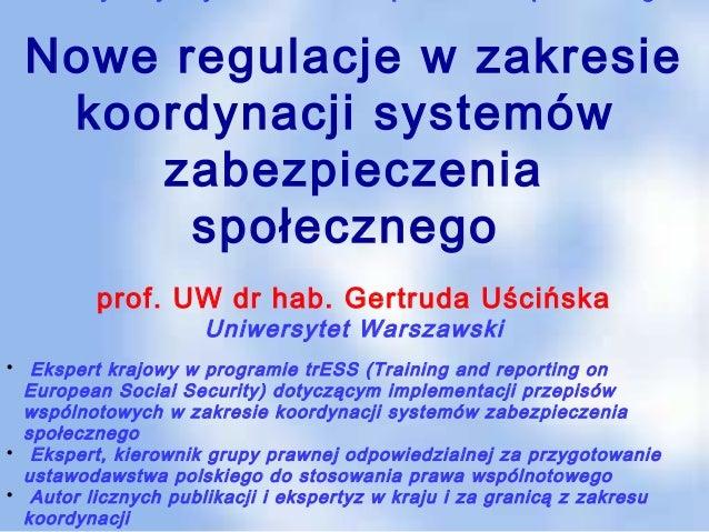 Nowe regulacje w zakresie  koordynacji systemów     zabezpieczenia       społecznego         prof. UW dr hab. Gertruda Uśc...