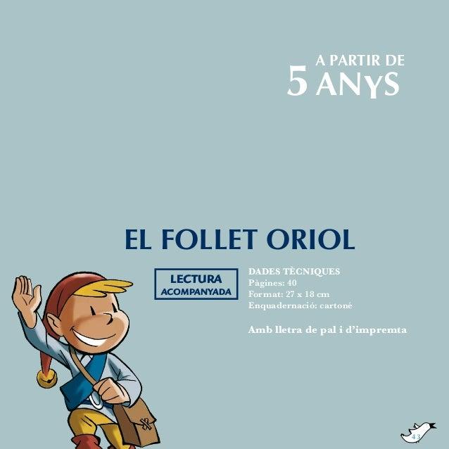 a partir de  5 ANYS  El follet Oriol LECTURA ACOMPANYADA  DADES TÈCNIQUES Pàgines: 40 Format: 27 x 18 cm Enquadernació: ca...