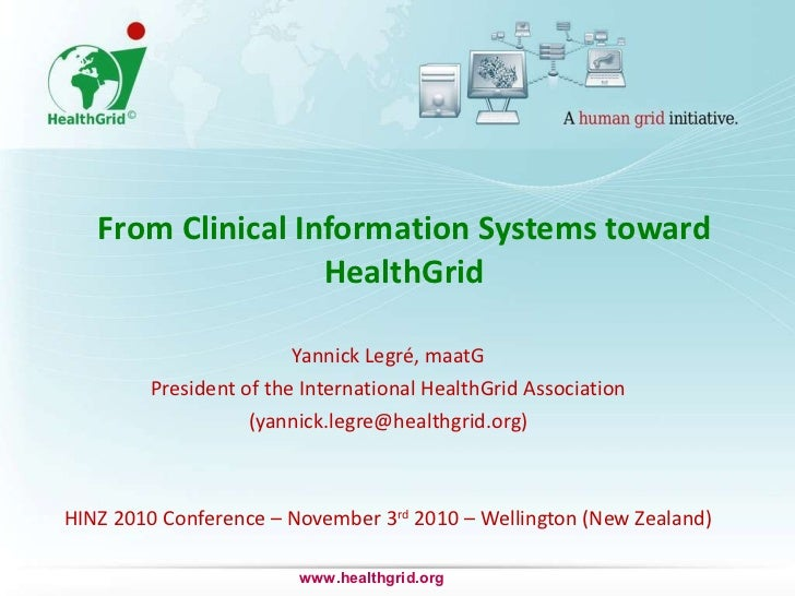 From Clinical Information Systems toward HealthGrid Yannick Legré, maatG President of the International HealthGrid Associa...
