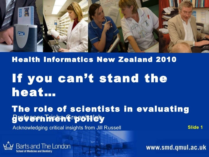 Health Informatics New Zealand 2010 If you can't stand the heat…  The role of scientists in evaluating  government policy ...