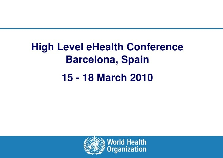 High Level eHealth Conference                 Barcelona, Spain                              15 - 18 March 2010         eHe...