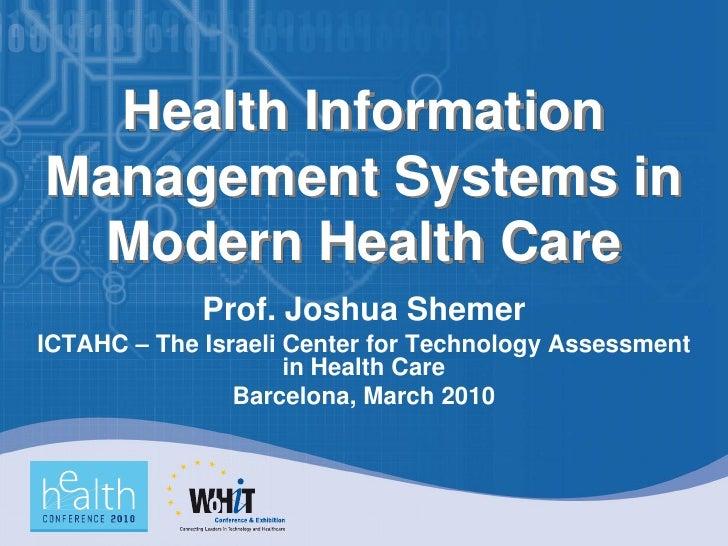 Health Information Management Systems in  Modern Health Care              Prof. Joshua Shemer ICTAHC – The Israeli Center ...