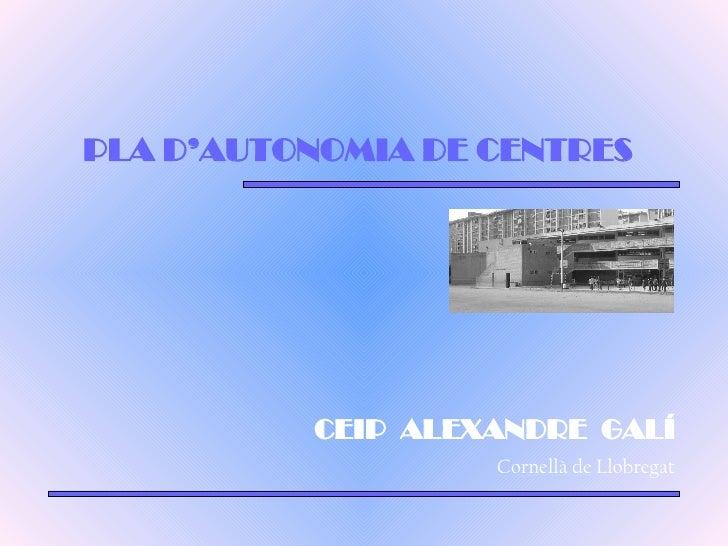 PLA D'AUTONOMIA DE CENTRES CEIP  ALEXANDRE  GALÍ Cornellà de Llobregat