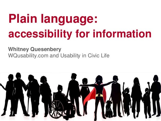 Plain language:accessibility for informationWhitney QuesenberyWQusability.com and Usability in Civic Life