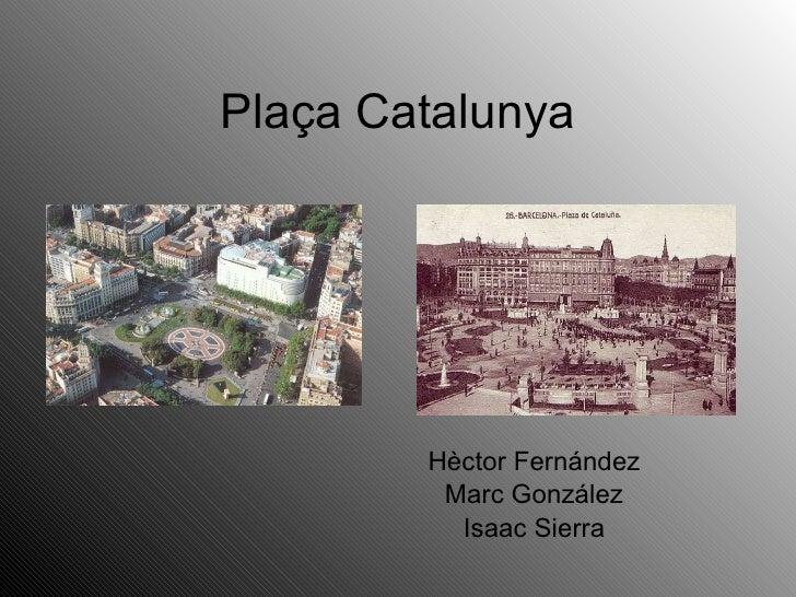 Plaça Catalunya Hèctor Fernández Marc González Isaac Sierra