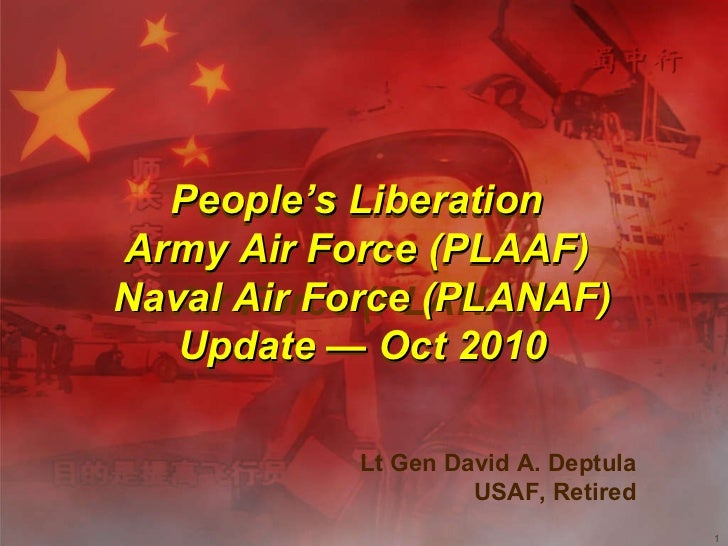 Lt Gen David A. Deptula USAF, Retired People 's Liberation  Army Air Force (PLAAF)  Air Force (PLANAF) Update — Oct 2010 P...