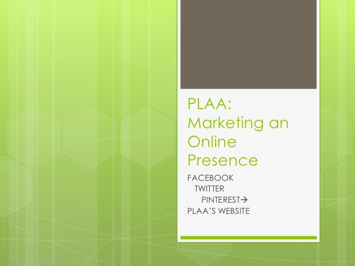 PLAA:Marketing anOnlinePresenceFACEBOOK  TWITTER   PINTERESTPLAA'S WEBSITE