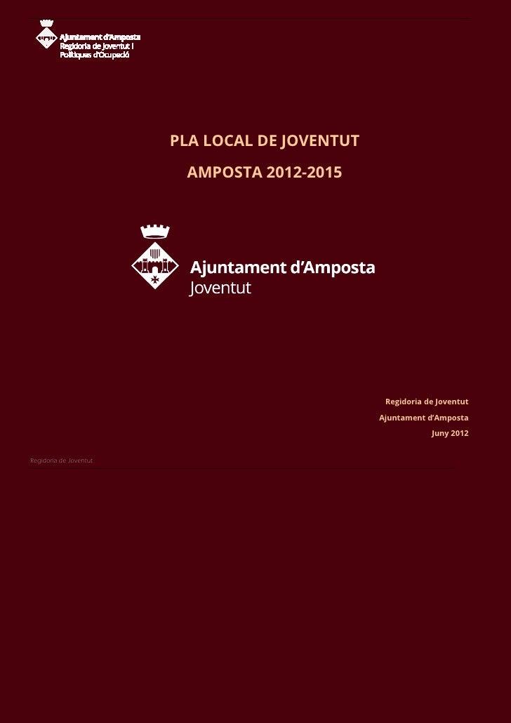 PLA LOCAL DE JOVENTUT                         AMPOSTA 2012-2015                                                 Regidoria ...