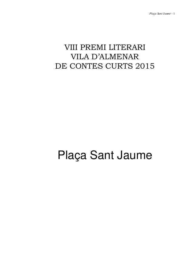 Plaça Sant Jaume - 1 VIII PREMI LITERARI VILA D'ALMENAR DE CONTES CURTS 2015 Plaça Sant Jaume