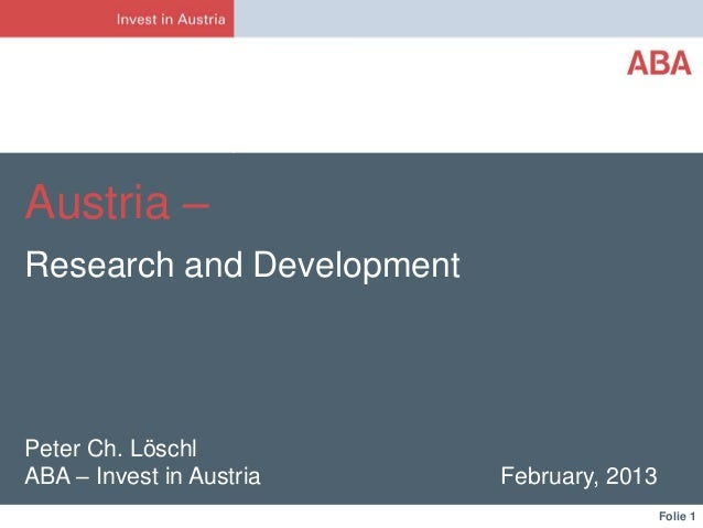 Austria –Research and DevelopmentPeter Ch. LöschlABA – Invest in Austria    February, 2013                                ...