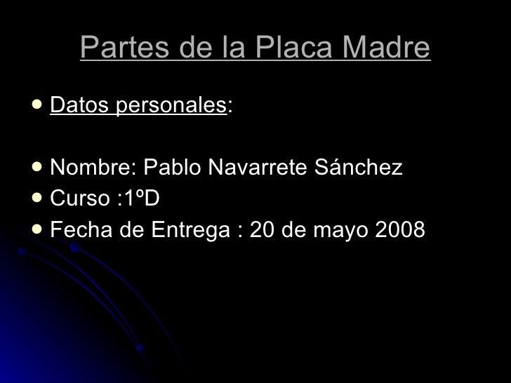 <ul><li>Datos personales : </li></ul><ul><li>Nombre: Pablo Navarrete Sánchez  </li></ul><ul><li>Curso :1ºD  </li></ul><ul>...