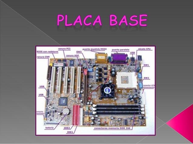 INTRODUCCIÓN Podemos considerar a la placa base (también llamada tarjeta madre) la pieza fundamental del ordenador, ya que...