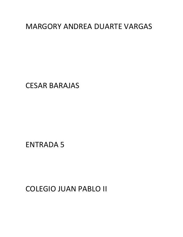 MARGORY ANDREA DUARTE VARGAS CESAR BARAJAS ENTRADA 5 COLEGIO JUAN PABLO II