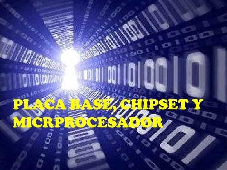 Placa Base, Chipset Y Micrprocesador