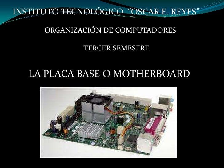 "INSTITUTO TECNOLÓGICO  ""OSCAR E. REYES""<br />                ORGANIZACIÓN DE COMPUTADORES<br />TERCER SEMESTRE<br />LA PLA..."