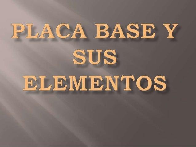 Placa base y sus elementos<br />