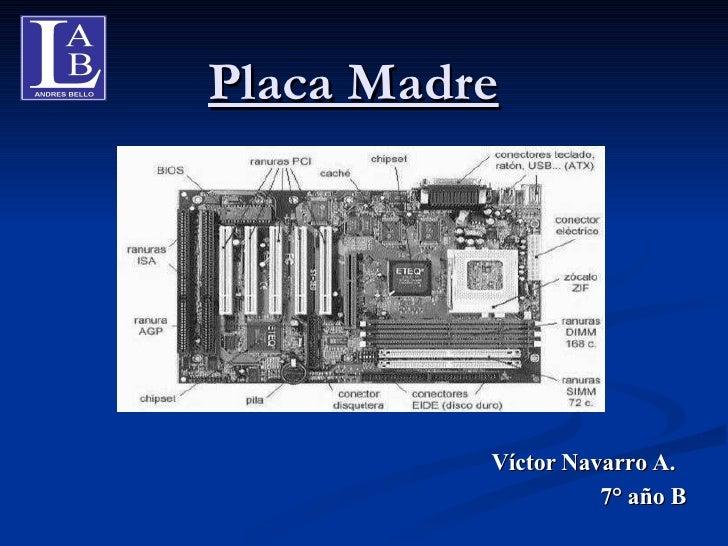 Placa Madre <ul><li>7° año B </li></ul>Víctor   Navarro   A.