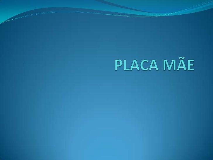  Placa mãe é a placa mais importante do computador, que faz a comunicação do processador com todos os periféricos instala...