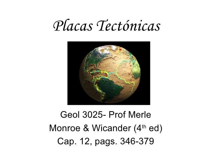 Placas Tectónicas  Geol 3025- Prof MerleMonroe & Wicander (4th ed) Cap. 12, pags. 346-379