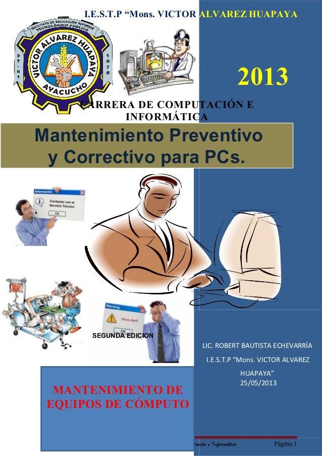"""LIC. ROBERT BAUTISTA ECHEVARRÍA I.E.S.T.P """"Mons. VICTOR ALVAREZ HUAPAYA"""" 25/05/2013 Mantenimiento Preventivo y Correctivo ..."""