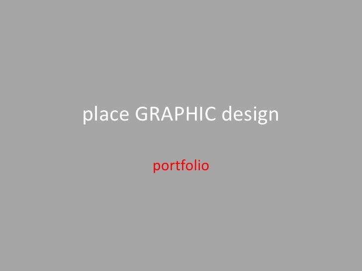 Place GRAPHIC design         portfolio