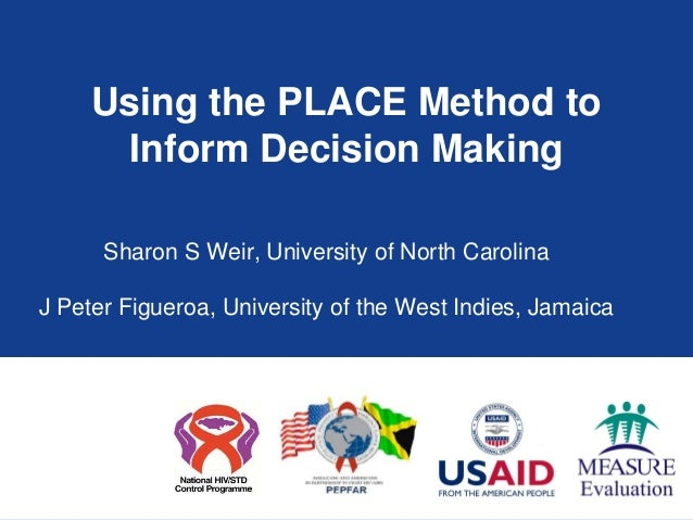 Using the PLACE Method to      Inform Decision Making      Sharon S Weir, University of North CarolinaJ Peter Figueroa, Un...