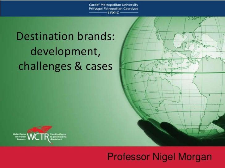 Destination brands:  development,challenges & cases                 Professor Nigel Morgan