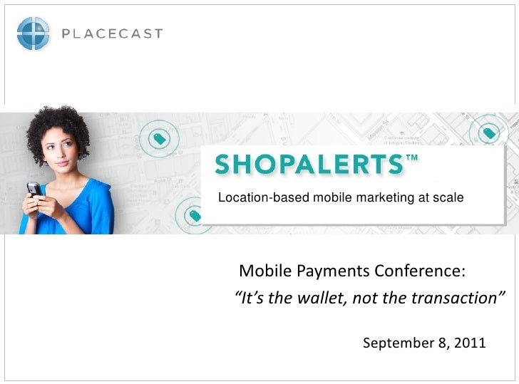 "Location-based mobile marketing at scale   Mobile Payments Conference:  ""It's the wallet, not the transaction""            ..."