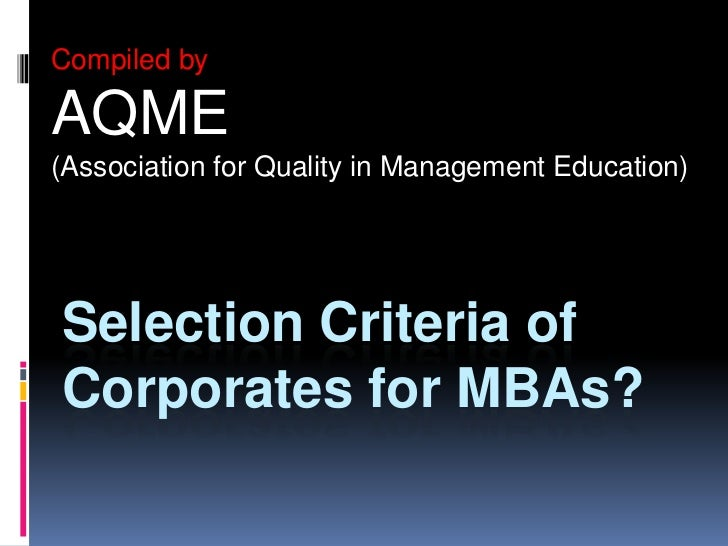 Compiled by <br />AQME <br />(Association for Quality in Management Education) <br />Selection Criteria of Corporates for ...