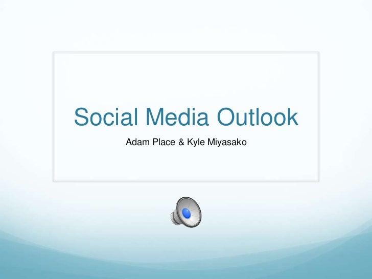 Social Media Outlook<br />Adam Place & Kyle Miyasako<br />