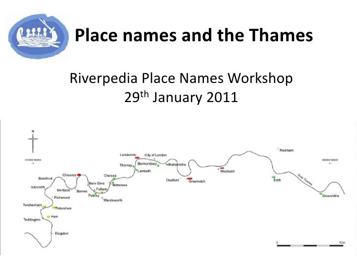 Place names and the Thames<br />Riverpedia Place Names Workshop<br />29th January 2011<br />