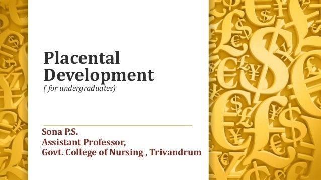 Placental Development ( for undergraduates) Sona P.S. Assistant Professor, Govt. College of Nursing , Trivandrum