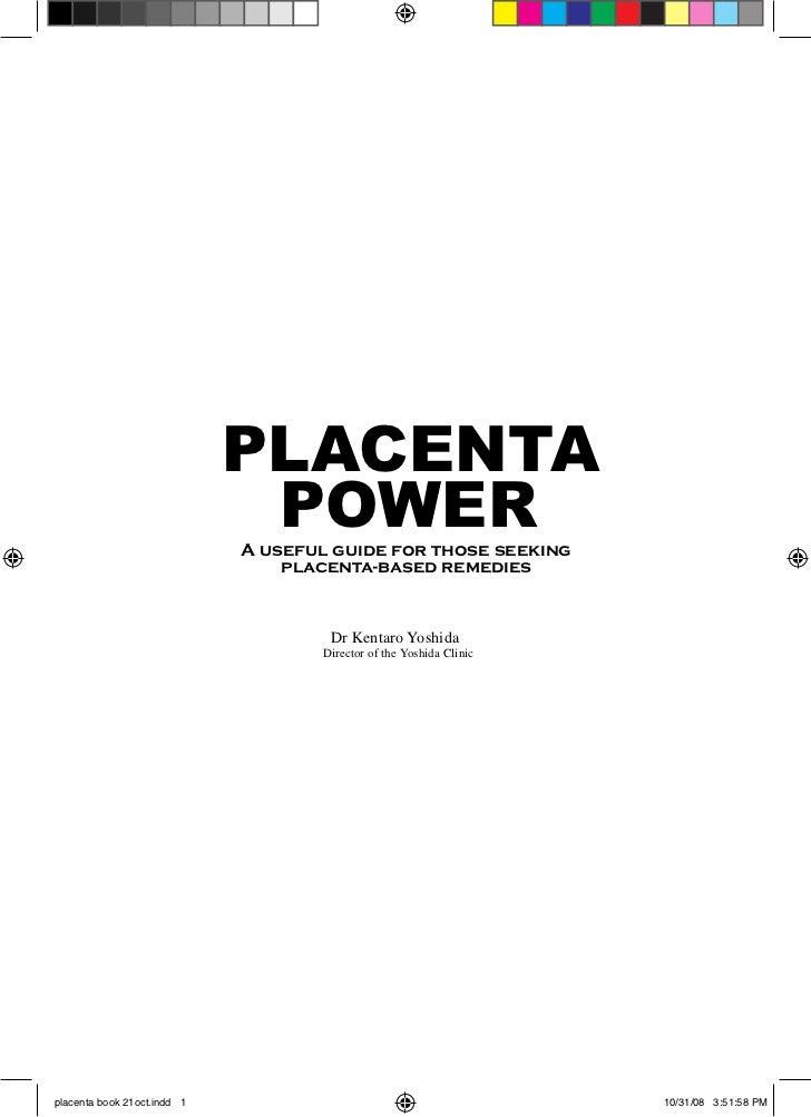 Placenta Power by Dr. Kentaro Yoshida, Japan (Details at:http://placentrex.blogspot.com/)