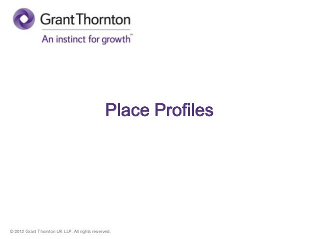 © 2012 Grant Thornton UK LLP. All rights reserved. Place Profiles
