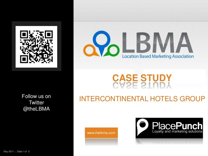 Case StudyIntercontinental Hotels Group<br />Follow us on Twitter @theLBMA<br />www.thelbma.com<br />May 2011  |  Slide 1 ...