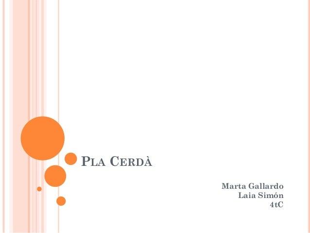 PLA CERDÀ            Marta Gallardo               Laia Simón                       4tC