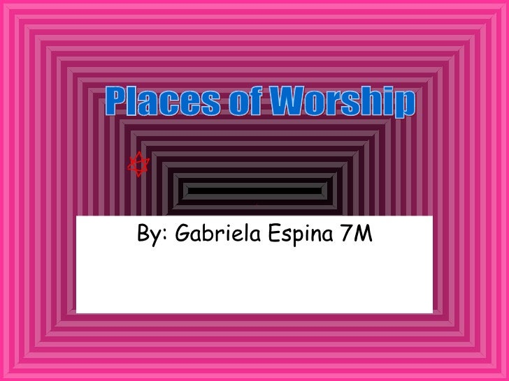 By: Gabriela Espina 7M Places of Worship