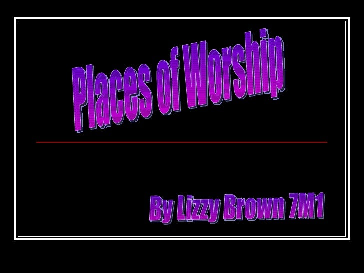 Places of Worship By Lizzy Brown 7M1
