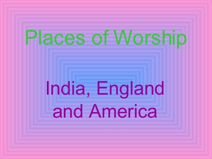Places of Worship India, England and America