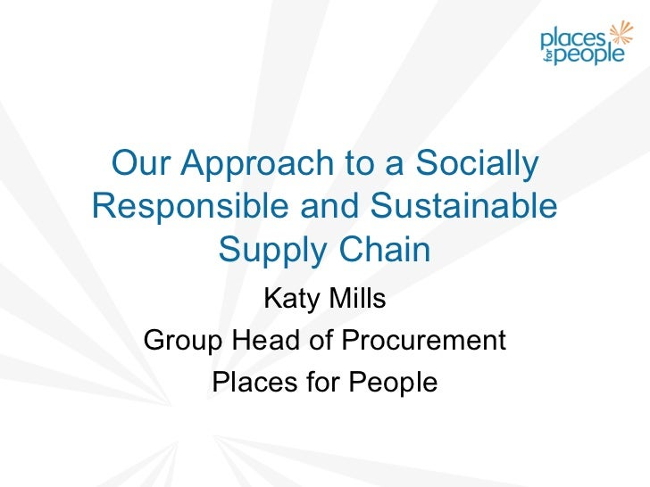 Our Approach to a SociallyResponsible and Sustainable       Supply Chain          Katy Mills  Group Head of Procurement   ...