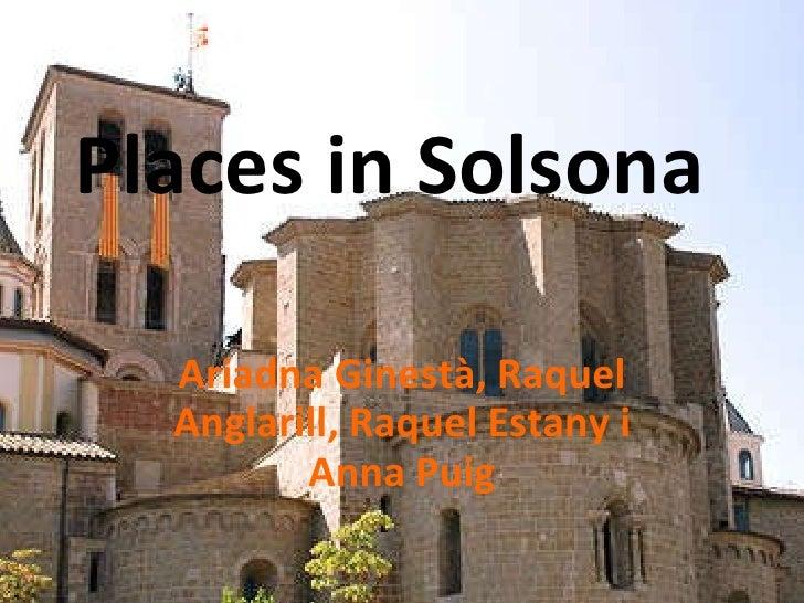 Places in Solsona Ariadna Ginestà, Raquel Anglarill, Raquel Estany i Anna Puig