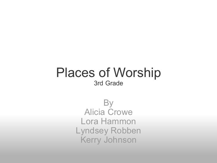 Places of Worship 3rd Grade By Alicia Crowe Lora Hammon Lyndsey Robben Kerry Johnson