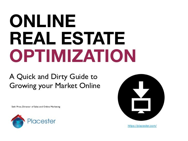 ONLINEREAL ESTATEOPTIMIZATIONA Quick and Dirty Guide toGrowing your Market OnlineSeth Price, Director of Sales and Online ...