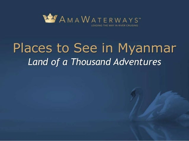 Land of a Thousand Adventures Places to See in Myanmar